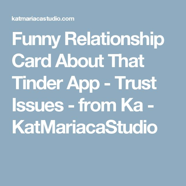 Funny Relationship Card About That Tinder App - Trust Issues - from Ka - KatMariacaStudio