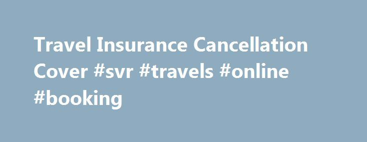 Travel Insurance Cancellation Cover #svr #travels #online #booking http://travel.remmont.com/travel-insurance-cancellation-cover-svr-travels-online-booking/  #travel cancellation insurance # Cancellation cover Holiday insurance cancellation cover is usually included as standard with travel policies, and can provide a considerable benefit to those who may be unable to travel once they have booked their holiday. It is one of the key costs that insurance protects against, along with overseas…