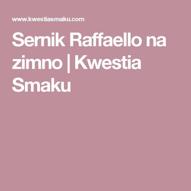 Sernik Raffaello na zimno | Kwestia Smaku