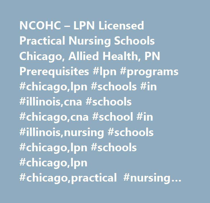 NCOHC – LPN Licensed Practical Nursing Schools Chicago, Allied Health, PN Prerequisites #lpn #programs #chicago,lpn #schools #in #illinois,cna #schools #chicago,cna #school #in #illinois,nursing #schools #chicago,lpn #schools #chicago,lpn #chicago,practical #nursing #chicago,allied #health #chicago,pn #prerequisites #chicago,pharmacy #technician #chicago,lpn,licensed #practical #nursing,pn,practical #nursing,allied #health,pn #prerequisites,prerequisites #for #nursing,practical #nursing…