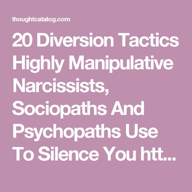 20 Diversion Tactics Highly Manipulative Narcissists, Sociopaths And Psychopaths Use To Silence You http://thoughtcatalog.com/shahida-arabi/2016/06/20-diversion-tactics-highly-manipulative-narcissists-sociopaths-and-psychopaths-use-to-silence-you/