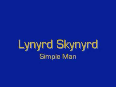 Lynyrd Skynyrd - Simple Man [lyrics], I love this song, and words so true, follow your Heart and nothing else ~