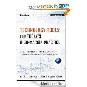 Technology Tools for Today's High-Margin Practice: How Client-Centered Financial Advisors Can Cut Paperwork, Overhead, and Wasted Hours (Bloomberg Financial): David J. Drucker, Joel P. Bruckenstein: Amazon.com: Kindle Store