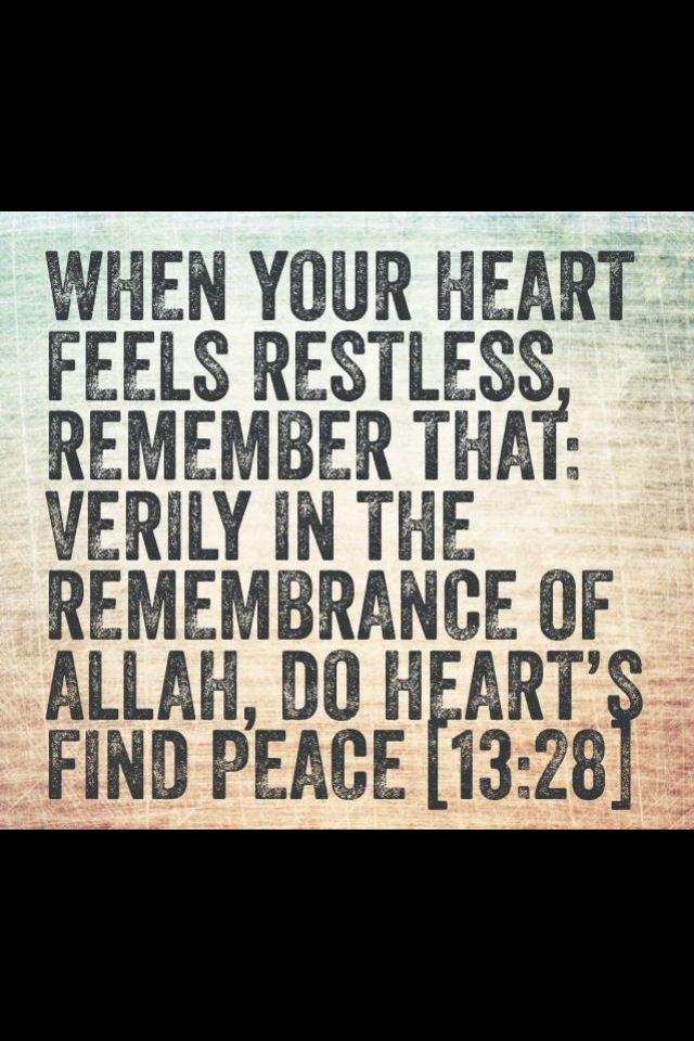 Quran 13:28 - When your heart feels restless, remember that; verily in the…