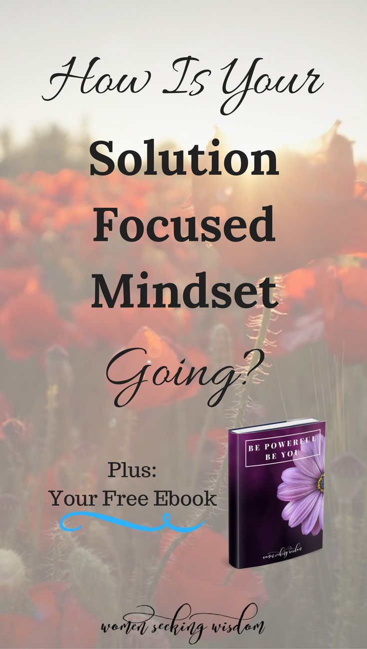 Do you have a solution focused mindset? Learn what it is and how you can create habits in your life that will help empower you to find solutions reflexively via @WomenSeekWisdom