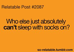 Lie in bed awake for 3 hours,     take off socks? asleep in 2 minutes.