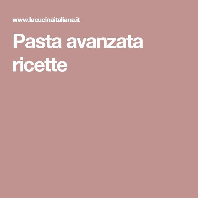 Pasta avanzata ricette