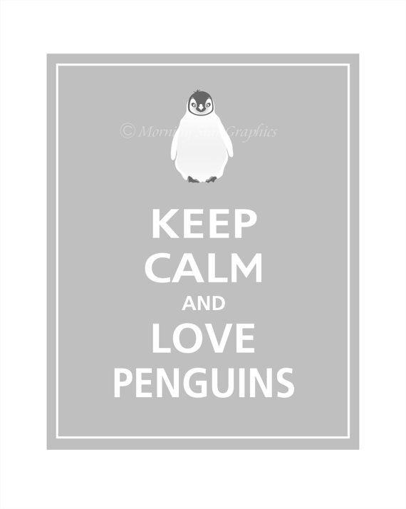 Keep Calm and LOVE PENGUINS Print 8x10 Dove Grey by PosterPop,   hahahaha! :)