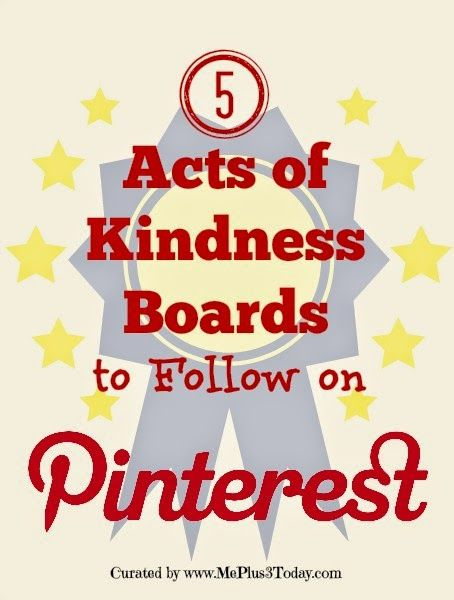 5 Acts of Kindness Boards to Follow on Pinterest - These boards are awesome and post valuable resources for acts of kindness, service projects, and other ideas to make a difference. I am so glad I started following these boards! www.MePlus3Today.com