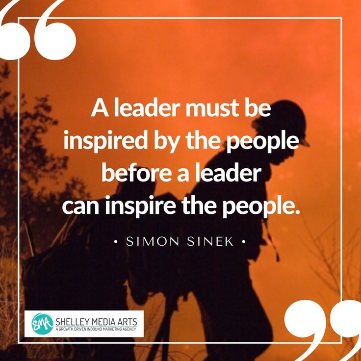 A leader must be inspired by the people before a leader can inspire the people. - Simon Sinek quote about leadership and inspiration https://blog.smamarketing.net/growth-doesnt-happen-by-accident-4-business-growth-lessons