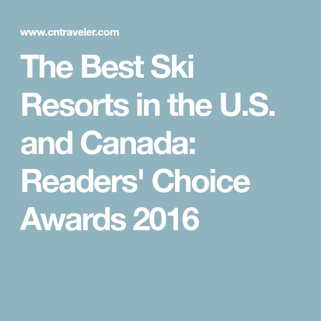 The Best Ski Resorts in the U.S. and Canada: Readers' Choice Awards 2016