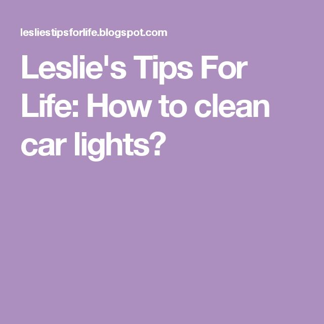 Leslie's Tips For Life: How to clean car lights?