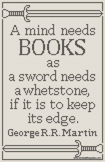 """""""A mind needs books as a sword needs a whetstone, if it is to keep its edge."""" George R.R. Martin. free cross stitch pattern of this quote."""