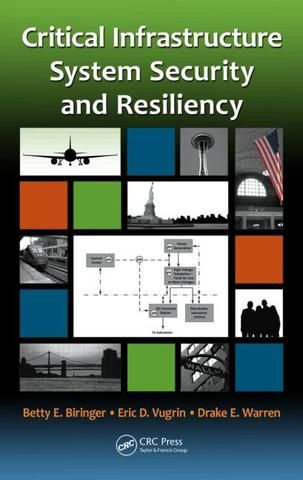 Critical Infrastructure System Security and Resiliency; Betty Biringer Eric Vugrin Drake Warren; Hardback