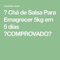 ➝ Chá de Salsa Para Emagrecer 5kg em 5 dias 【COMPROVADO】