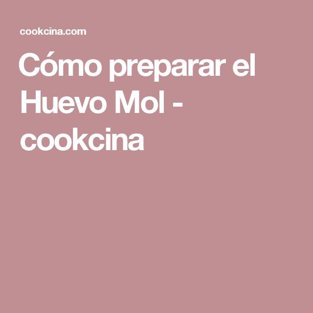 Cómo preparar el Huevo Mol - cookcina