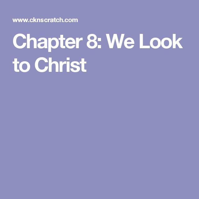 Chapter 8: We Look to Christ
