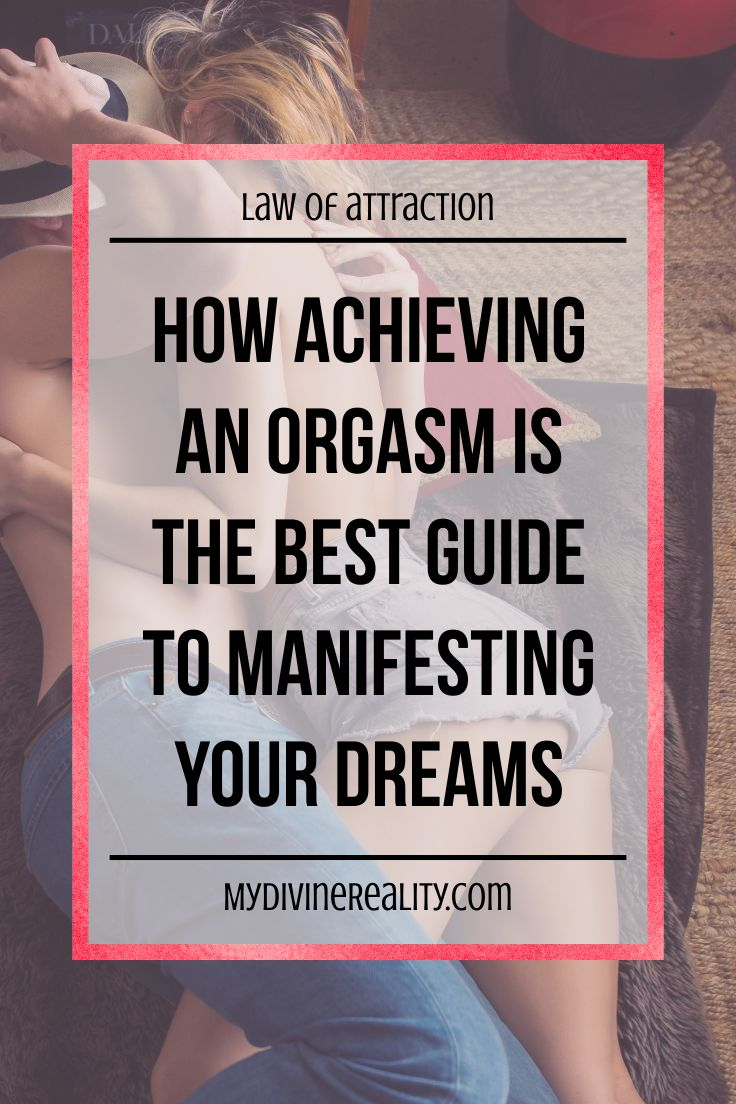 Who would have thought that manifesting your dreams is as simple as having an orgasm! So makes sense! So glad I found this article!