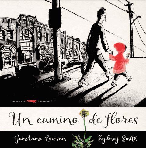 Una niña recoge flores mientras camina de la mano de su padre por una ciudad gris. Cada flor se convierte en un regalo que deja un rastro inequívoco de belleza: un camino de flores.