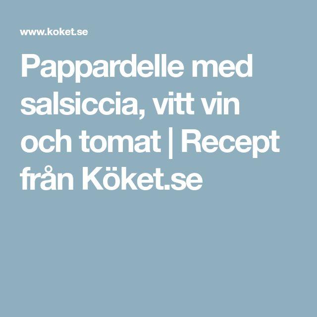 Pappardelle med salsiccia, vitt vin och tomat | Recept från Köket.se