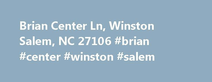Brian Center Ln, Winston Salem, NC 27106 #brian #center #winston #salem http://japan.nef2.com/brian-center-ln-winston-salem-nc-27106-brian-center-winston-salem/  # Brian Center Ln Winston Salem. NC 27106 Additional Information About Brian Center Ln, Winston Salem, NC 27106 Brian Center Ln, Winston Salem, NC 27106 has a price per square foot of No Info, which is 100% less than the Winston Salem price per square foot of $75. The median listing price in Winston Salem is $135,000, which is 23%…