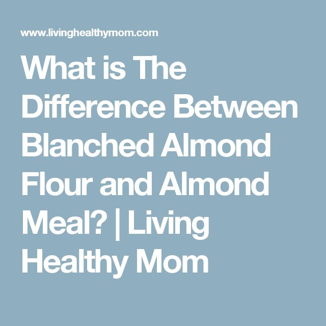 What is The Difference Between Blanched Almond Flour and Almond Meal? | Living Healthy Mom