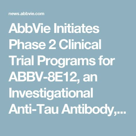 AbbVie Initiates Phase 2 Clinical Trial Programs for ABBV-8E12, an Investigational Anti-Tau Antibody, in Early Alzheimer's Disease and Progressive Supranuclear Palsy | AbbVie Newsroom