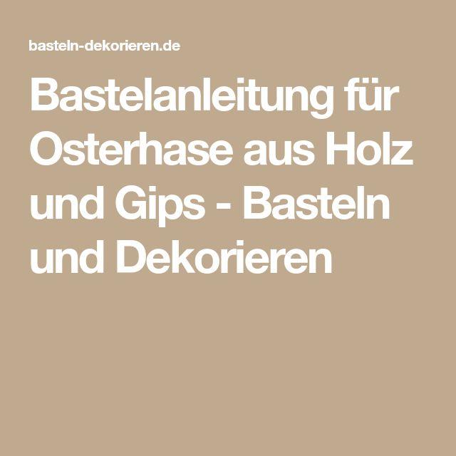Bastelanleitung für Osterhase aus Holz und Gips - Basteln und Dekorieren