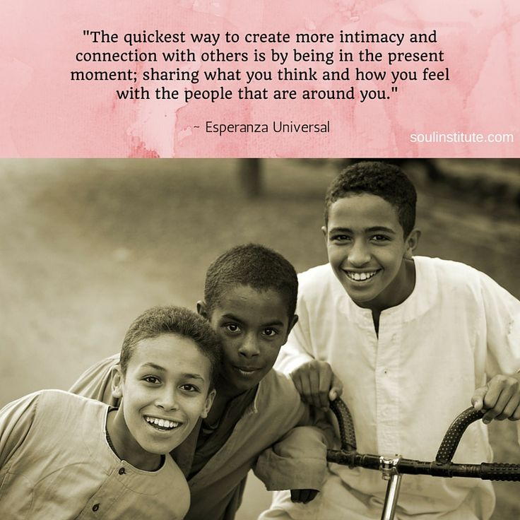 """The quickest way to create more intimacy and connection with others is by being in the present moment; sharing what you think and how you feel with the people that are around you."""" ~ Esperanza Universal #aSOULmoment #relationships #love #quotes"""