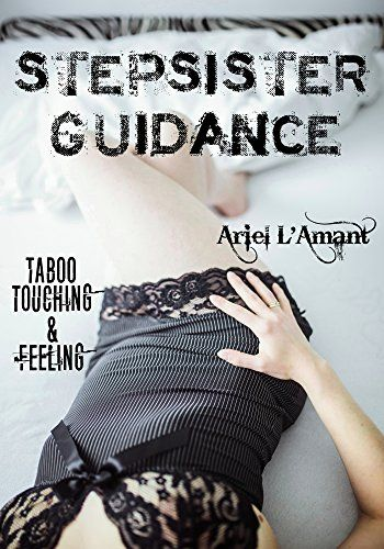 Stepsister Guidance: Taboo Touching & Feeling by Ariel  L...