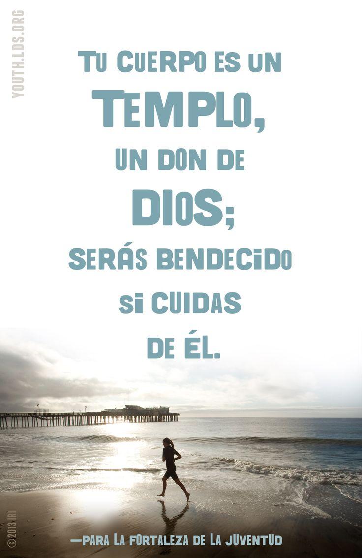 Tu cuerpo es un templo, un don de Dios. Serás bendecido si cuidas de él. —Para la Fortaleza de la Juventud