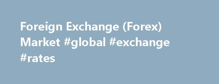 Foreign Exchange (Forex) Market #global #exchange #rates http://currency.remmont.com/foreign-exchange-forex-market-global-exchange-rates/  #foreign exchange finance # Foreign Exchange (Forex) Market Foreign Exchange Market or Forex market is a place where international currencies are traded. It has emerged to be the largest and decentralized financial market operating globally. It does not have any central authority and hence it is called an Over The Counter (OTC) market. It allows […]