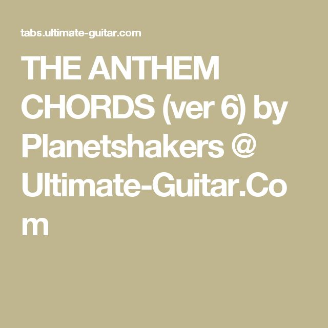 THE ANTHEM CHORDS (ver 6) by Planetshakers @ Ultimate-Guitar.Com