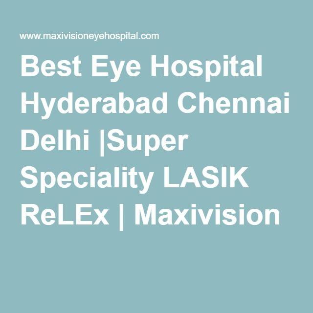 Best Eye Hospital Hyderabad Chennai Delhi |Super Speciality LASIK ReLEx | Maxivision