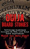 Free Kindle Book -   Ouija Board Stories: Terrifying Eyewitness Accounts Of REAL Life Ouija Board Experiences: Would You Dare Play? (True Paranormal Book 2)