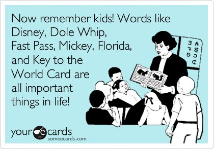 Funny Baby Ecard: Now remember kids! Words like Disney, Dole Whip, Fast Pass, Mickey, Florida, and Key to the World Card are all important things in life!