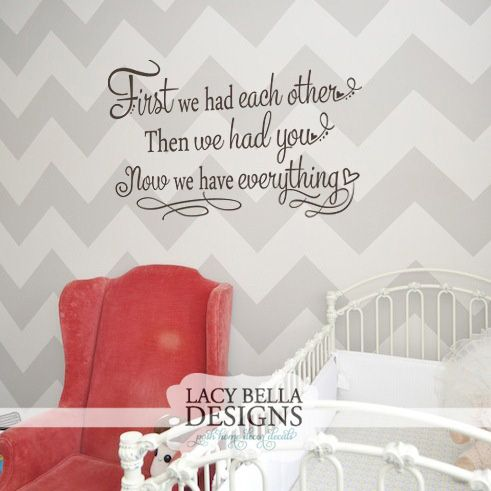 """First We Had Each Other Then We Had You Now We Have Everything"" This design can be found in our Children - Nursery room wall decals section. This design will add a touch of whimsy to your child's nursery. It is easy to apply"