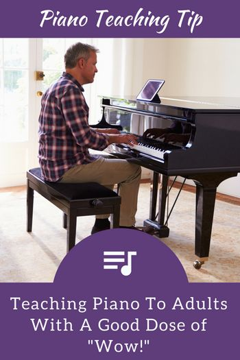 """Teaching Piano To Adult Students With a Good Dose of """"Wow!"""" 