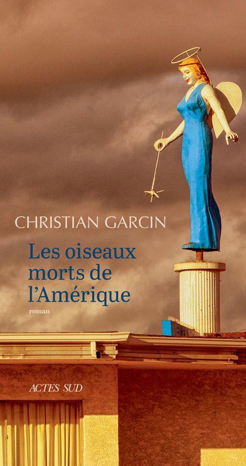 Les oiseaux morts de l'Amérique, Christian Garcin, Actes Sud