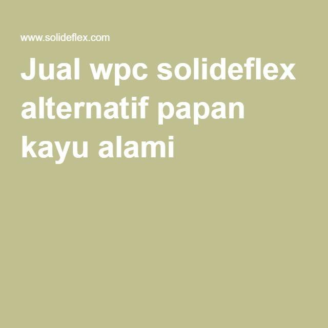 Jual wpc solideflex alternatif papan kayu alami