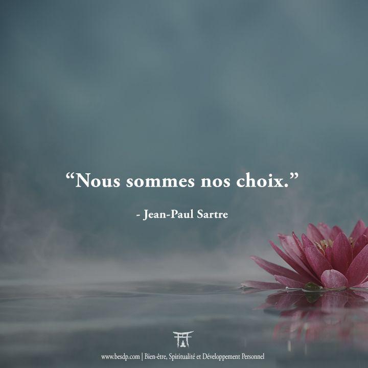 Nous sommes nos choix - Jean-Paul Sartre                                                                                                                                                                                 Plus