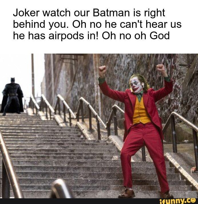 Joker Watch Our Batman Is Right Behind You Oh No He Can T Hear Us He Has Airpods In Oh No Oh God Ifunny Funny Joker Funny Batman Memes Joker Watch