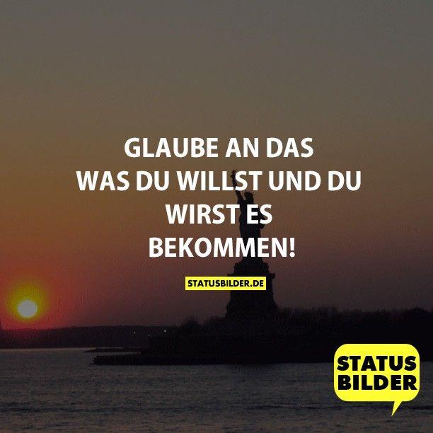GLAUBE FEST AN DAS WAS DU WILLST UND DU WIRST ES BEKOMMEN! - Motivationssprüche, Sprüche zum Nachdenken