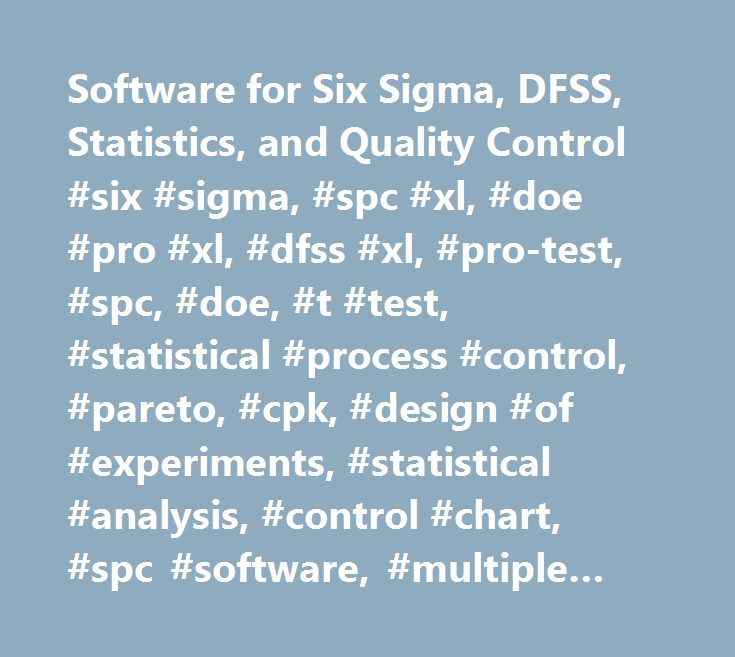 Software for Six Sigma, DFSS, Statistics, and Quality Control #six #sigma, #spc #xl, #doe #pro #xl, #dfss #xl, #pro-test, #spc, #doe, #t #test, #statistical #process #control, #pareto, #cpk, #design #of #experiments, #statistical #analysis, #control #chart, #spc #software, #multiple #regression, #data #analysis, #correlation #coefficient, #statistics #software, #statistical #software, #f #test, #spc #software #excel…