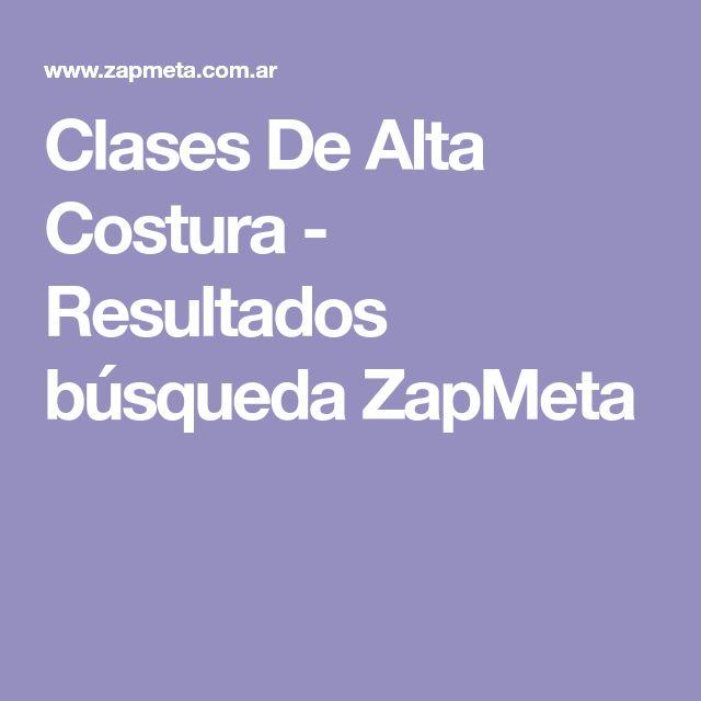 Clases De Alta Costura -  Resultados búsqueda ZapMeta