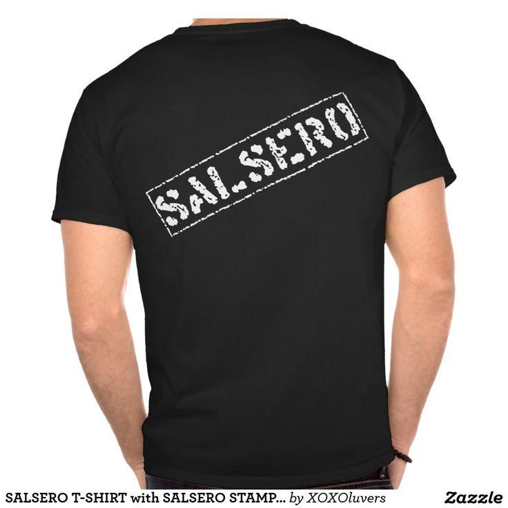 SALSERO T-SHIRT with SALSERO STAMP ON THE BACK #zazzle #salsa #salsera #salsero #tshirts #dance #dancing #salsadancing