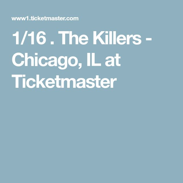1/16 .  The Killers - Chicago, IL at Ticketmaster