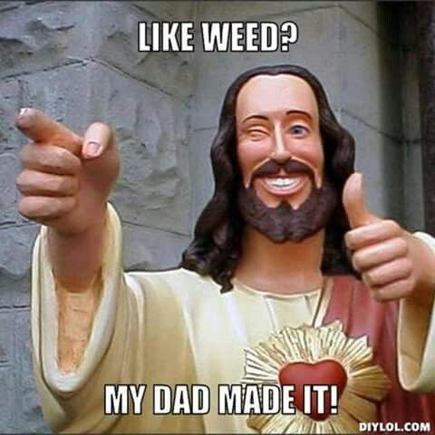 """""""God made weed"""". Stoner humor. (From the movie """"Dogma"""" -- """"Buddy Christ"""")"""