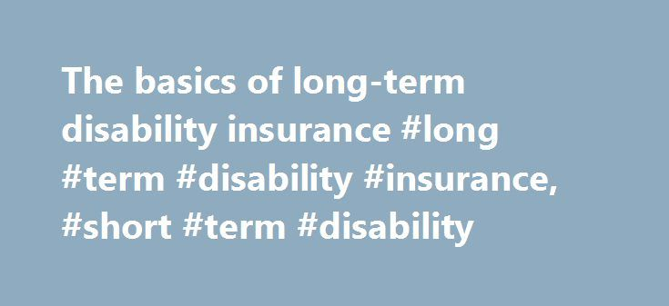 The basics of long-term disability insurance #long #term #disability #insurance, #short #term #disability http://delaware.remmont.com/the-basics-of-long-term-disability-insurance-long-term-disability-insurance-short-term-disability/  # The basics of long-term disability insurance By Insure.com – Last updated: June 3, 2016 You might think your risk of becoming disabled is nil, unless you have a dangerous job or you re a daredevil on weekends. But about one in four of today s 20-year-olds have…