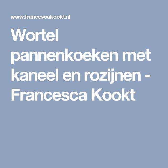 Wortel pannenkoeken met kaneel en rozijnen - Francesca Kookt